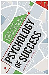 Psychology of Success: Your A-Z Map to Achieving Your Goals and Enjoying the Journey by Alison Price (2016-05-05)