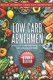 Low Carb Abnehmen:: 200 Low Carb Rezepte für den Zauberkessel