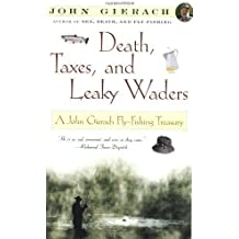 Death, Taxes, and Leaky Waders : A John Gierach Fly-Fishing Treasury by John Gierach (2000-06-05)