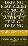 Driving fear Relief Hypnosis Script Live Without Fear of Driving: Includes free Audio version in MP3 (English Edition)
