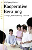 Kooperative Beratung: Grundlagen, Methoden, Training, Effektivität (Pädagogik, Band 190)