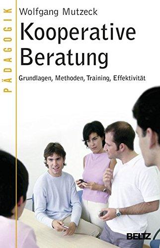Kooperative Beratung: Grundlagen, Methoden, Training, Effektivität (Pädagogik)