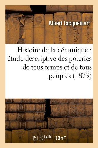 Histoire de La Ceramique: Etude Descriptive Des Poteries de Tous Temps Et de Tous Peuples (1873) (Arts)