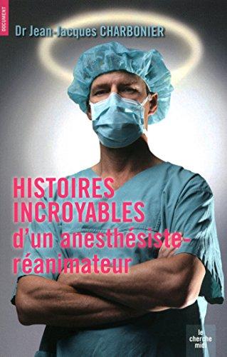 Histoires incroyables d'un anesthésiste-réanimateur (Documents)