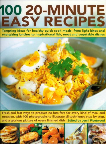100 20-minute Easy Recipes: Tempting Ideas for Healthy Quick-cook Meals, from Energizing Lunches and Light Bites to Inspirational Meat and Vegetable Dishes