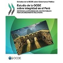 Estudios de la Ocde sobre Gobernanza Pública Estudio de la Ocde sobre integridad en el Perú : Reforzar la integridad del sector público para un crecimiento incluyente