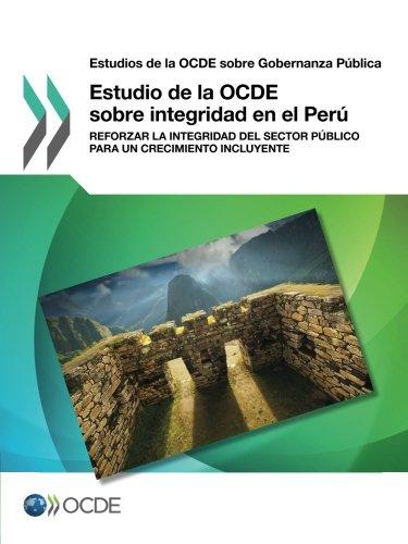 Descargar Libro Estudios de la OCDE sobre Gobernanza Pública Estudio de la OCDE sobre integridad en el Perú: Reforzar la integridad del sector público para un crecimiento incluyente de OECD