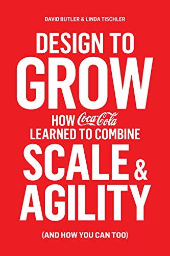 design-to-grow-how-coca-cola-learned-to-combine-scale-and-agility-and-how-you-can-too