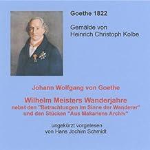 """Wilhelm Meisters Wanderjahre: nebst den """"Betrachtungen im Sinne der Wanderer"""" und den Stücken """"Aus Makariens Archiv"""""""