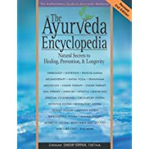 The Ayurveda Encyclopedia: Natural Secrets to Healing, Prevention, and Longevity
