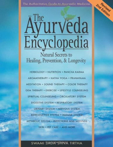 Ayurveda Encyclopedia 2nd Edn: Natural Secrets to Healing, Prevention, and Longevity