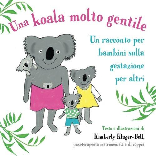 Una koala molto gentile: Un racconto per bambini sulla gestazione per altri por Kimberly Kluger-Bell