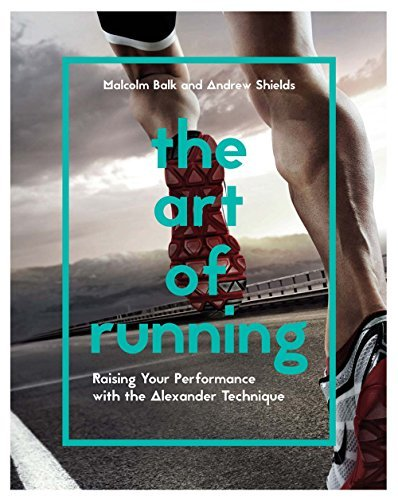 The Art of Running: Raising Your Performance with the Alexander Technique by Andrew Shields (2016-04-14)