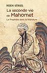 La seconde vie de Mahomet. Le Prophète dans la littérature par Gürsel