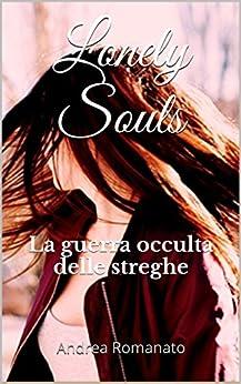 Lonely Souls: La guerra occulta delle streghe di [Romanato, Andrea]