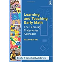 Learning and Teaching Early Math: The Learning Trajectories Approach (Studies in Mathematical Thinking and Learning Series) by Douglas H. Clements (2014-05-16)