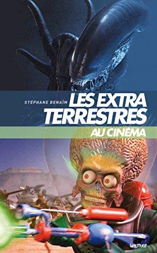 Les extraterrestres au cinéma par Stéphane Benaïm