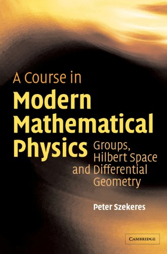 A Course in Modern Mathematical Physics: Groups, Hilbert Space and Differential Geometry - Cambridge-server