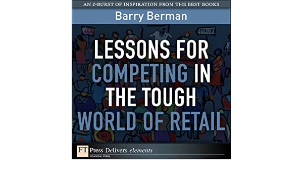 Lessons for Competing in the Tough World of Retail (FT Press Delivers Elements)