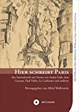 Hier schreibt Paris: Ein Sammelwerk mit Texten von Andr? Gide, Jean Cocteau, Paul Val?ry, Le Corbusier und anderen (Alfred Wolfensteins Kleine Bibliothek der Weltliteratur)