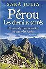 Pérou - Les chemins sacrés - Histoires de transformation au coeur des Andes par Julia