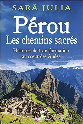 Pérou, les chemins sacrés : Histoires de transformation au coeur des Andes