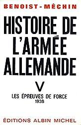 Histoire de l'armée allemande - tome 5 : Les épreuves de force, 1938