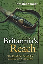 By Antoine Vanner Britannia's Reach: The Dawlish Chronicles November 1879 - April 1880: 2 (1st Edition) [Paperback]