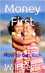 Money First: How to Get Rich (English Edition)