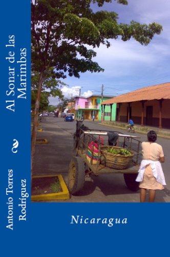 Al Sonar de las Marimbas: Nicaragua por Antonio Torres Rodríguez