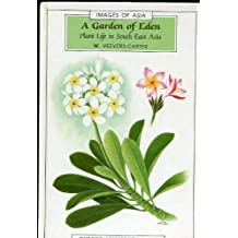 A Garden of Eden: Plant-life in South-east Asia (Images of Asia Series) by Wendy Veevers-Carter (1985-12-01)
