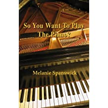 So You Want to Play the Piano? (English Edition)