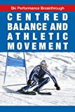Centred Balance and Athletic Movement (Ski Performance Breakthrough Book 1) (English Edition)
