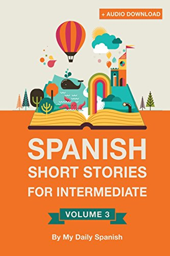 Spanish: Short Stories for Intermediate Level Vol 3: Improve your Spanish listening comprehension skills with ten Spanish stories for intermediate level: Volume 3 por Claudia Orea