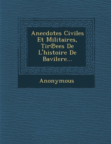 Anecdotes Civiles Et Militaires, Tir Ees de L'Histoire de Bavilere.