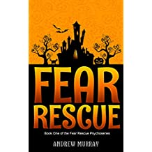 Fear Rescue: A super-scary adventure for children aged 7-10 (The Fear Rescue Psychoseries Book 1) (English Edition)