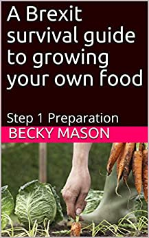 A Brexit survival guide to growing your own food: Step 1 Preparation (English Edition) de [Mason, Becky]