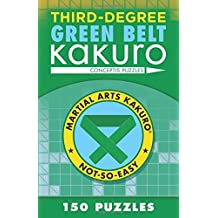 Third-Degree Green Belt Kakuro (Martial Arts Puzzles Series) by Conceptis Puzzles (2016-11-01)