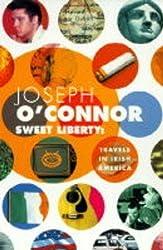 Sweet Liberty: Travels in Irish America by Joseph O'Connor (1997-03-07)