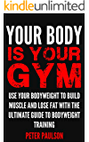 Your Body is Your Gym: Use Your Bodyweight to Build Muscle and Lose Fat With the Ultimate Guide to Bodyweight Training (English Edition)