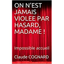 ON N'EST JAMAIS VIOLEE PAR HASARD, MADAME !: Impossible accueil