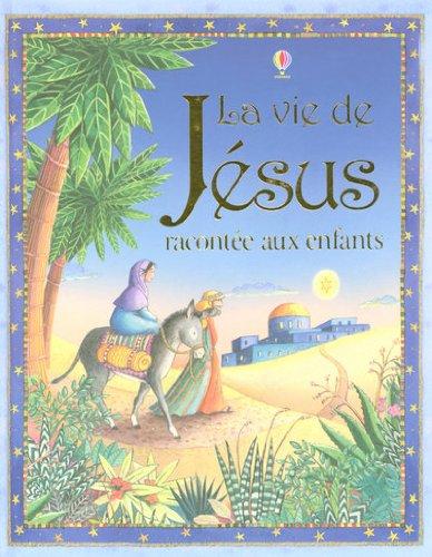 La vie de Jésus racontée aux enfants par Heather Amery