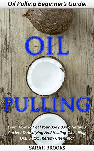 oil-pulling-oil-pulling-beginners-guide-learn-how-to-heal-your-body-using-natures-ancient-detoxifyin