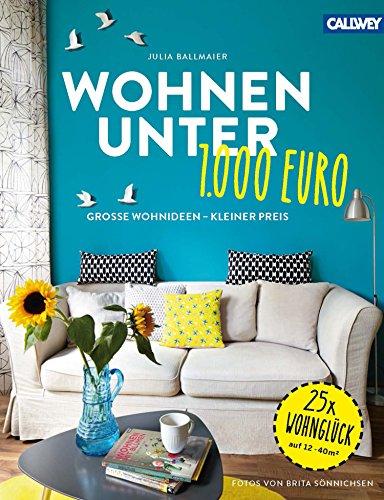 Wohnen Unter 1.000 Euro: Große Wohnideen   Kleiner Preis Von [Ballmaier,  Julia]