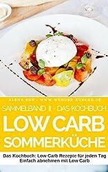 Low Carb Somerrezepte - Sammelband 2: Schlank, gesund und schön mit der richtigen Ernährung (Genussvoll abnehmen mit Low Carb 12)