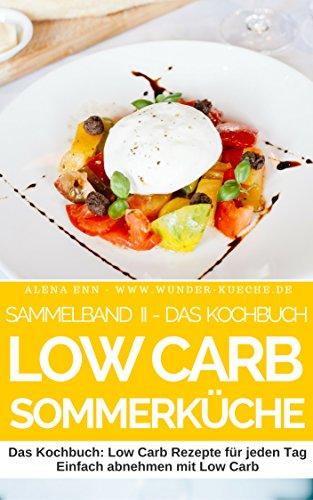 Low Carb Somerrezepte - Sammelband 2 : Der Ernährungskompass: Schlank, gesund und schön mit der richtigen Ernährung (Genussvoll abnehmen mit Low Carb 12) 2 Obst-dessert