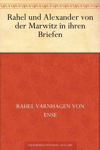 Rahel [Varnhagen von Ense] und Alexander von der Marwitz in ihren Briefen