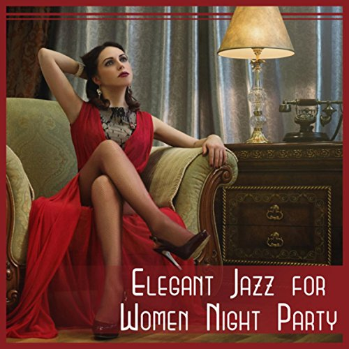 Elegant Jazz for Women Night Party - Cocktails & Drinks, Blue Bossa, Champagne, Nightlife -