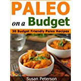Paleo On a Budget: 30 Simple and Delicious Budget Friendly Paleo Recipes (Paleo On a Budget, Paleo On a Budget Guide, Paleo Recipes, Paleo Cookbook, Paleo ... Paleo Recipes Book 14) (English Edition)
