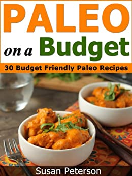 Paleo On a Budget: 30 Simple and Delicious Budget Friendly Paleo Recipes (Paleo On a Budget, Paleo On a Budget Guide, Paleo Recipes, Paleo Cookbook, Paleo ... Paleo Recipes Book 14) (English Edition) von [Peterson, Susan]